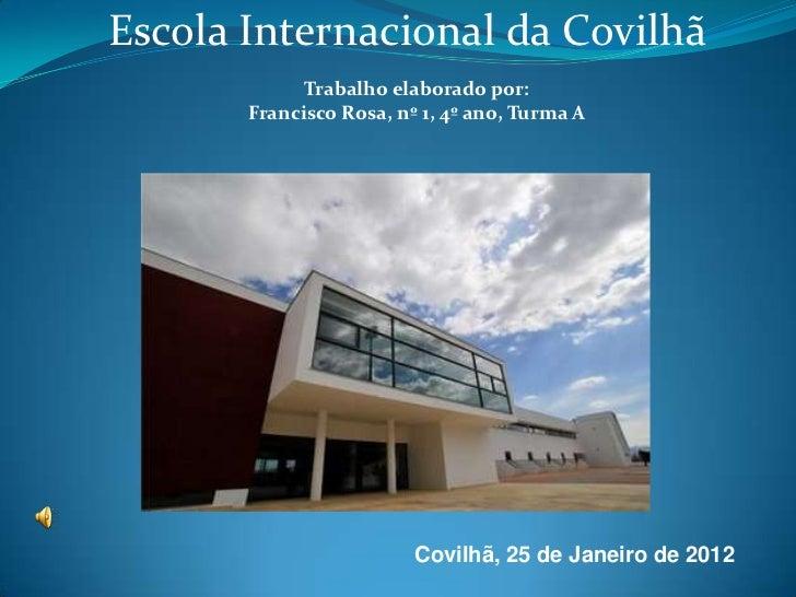 Escola Internacional da Covilhã             Trabalho elaborado por:       Francisco Rosa, nº 1, 4º ano, Turma A           ...
