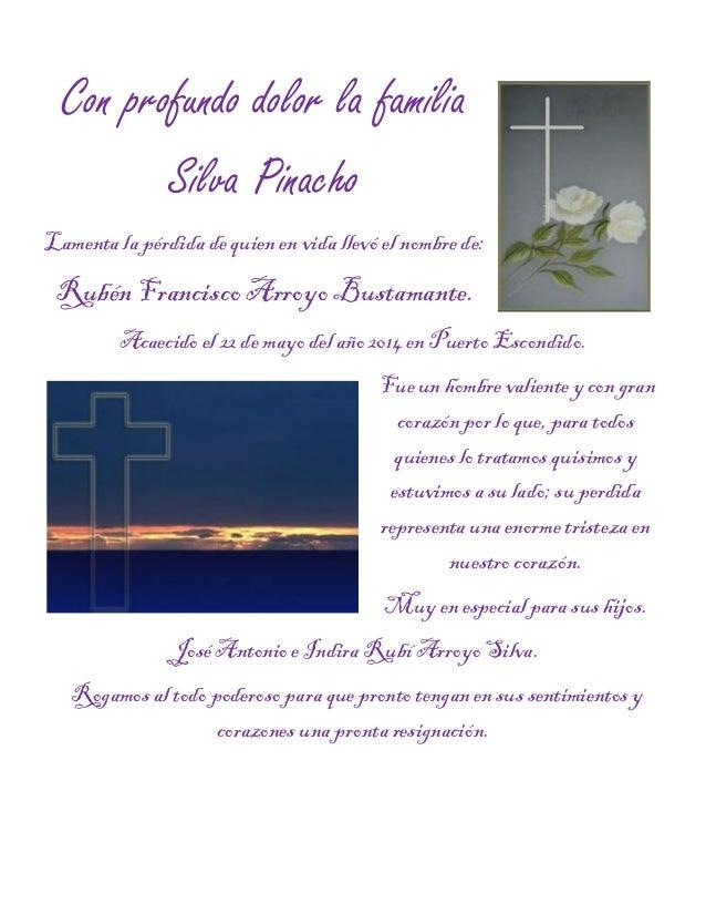 Con profundo dolor la familia Silva Pinacho Lamenta la pérdida de quien en vida llevó el nombre de: Rubén Francisco Arroyo...