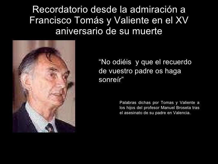 """Recordatorio desde la admiración a Francisco Tomás y Valiente en el XV aniversario de su muerte """" No odiéis  y que el recu..."""