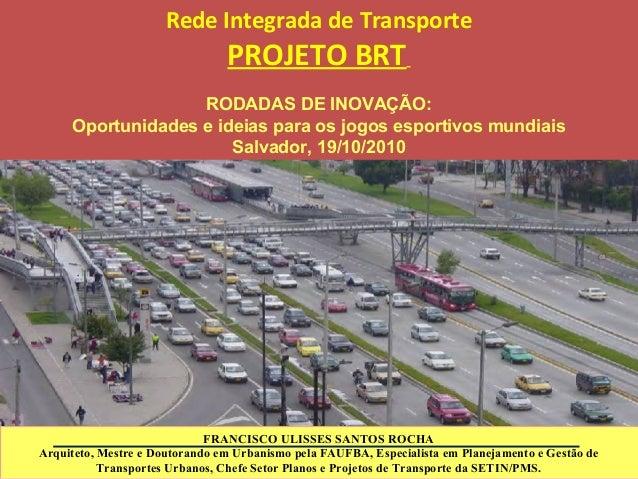 FRANCISCO ULISSES SANTOS ROCHA Arquiteto, Mestre e Doutorando em Urbanismo pela FAUFBA, Especialista em Planejamento e Ges...