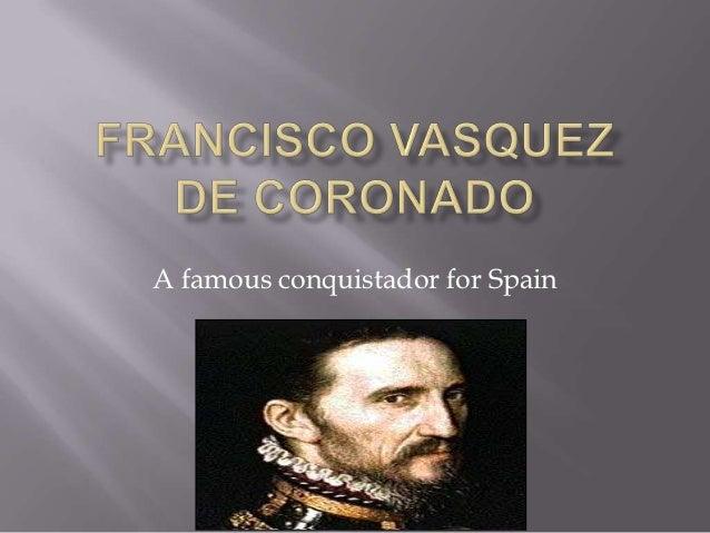 francisco vazquez de coronado Francisco vásquez de coronado (1510-1554) was a spanish explorer and  colonial official who is credited with one of the first european explorations of  arizona,.