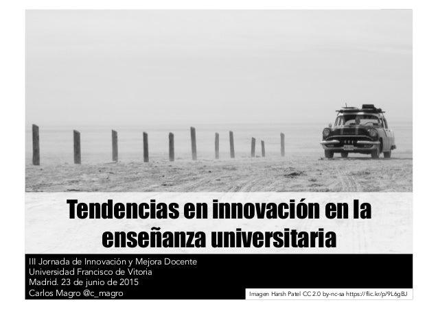 Tendencias en innovación en la enseñanza universitaria III Jornada de Innovación y Mejora Docente Universidad Francisco de...