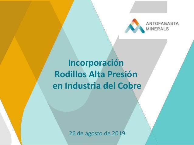 Incorporación Rodillos Alta Presión en Industria del Cobre 26 de agosto de 2019
