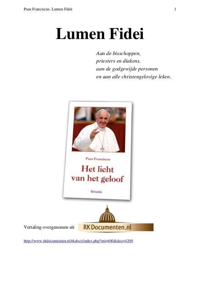 Paus Franciscus, Lumen Fidei 1 Lumen Fidei Aan de bisschoppen, priesters en diakens, aan de godgewijde personen en aan all...