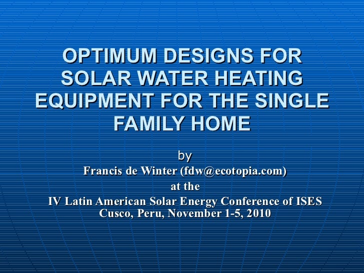 OPTIMUM DESIGNS FOR SOLAR WATER HEATING EQUIPMENT FOR THE SINGLE FAMILY HOME by Francis de Winter (fdw@ecotopia.com) at th...