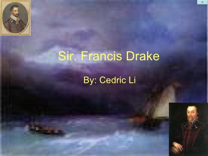 Sir. Francis Drake By: Cedric Li