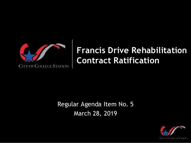 Francis Drive Rehabilitation Contract Ratification Regular Agenda Item No. 5 March 28, 2019