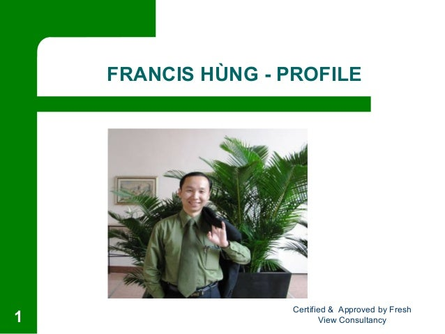 FRANCIS HÙNG - PROFILE Certified & Approved by Fresh View Consultancy1
