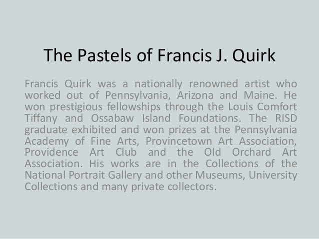 The Pastels of Francis J. Quirk Francis Quirk was a nationally renowned artist who worked out of Pennsylvania, Arizona and...