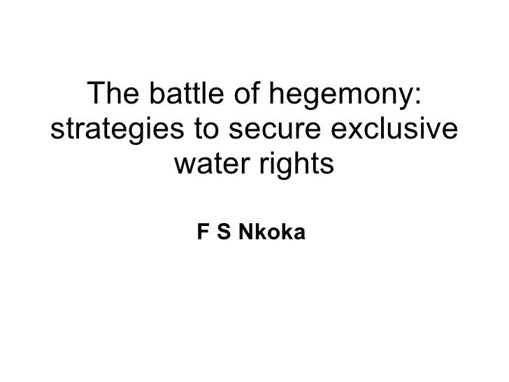 The battle of hegemony: strategies to secure exclusive water rights F S Nkoka