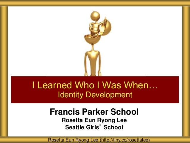 Francis Parker School Rosetta Eun Ryong Lee Seattle Girls' School I Learned Who I Was When… Identity Development Rosetta E...