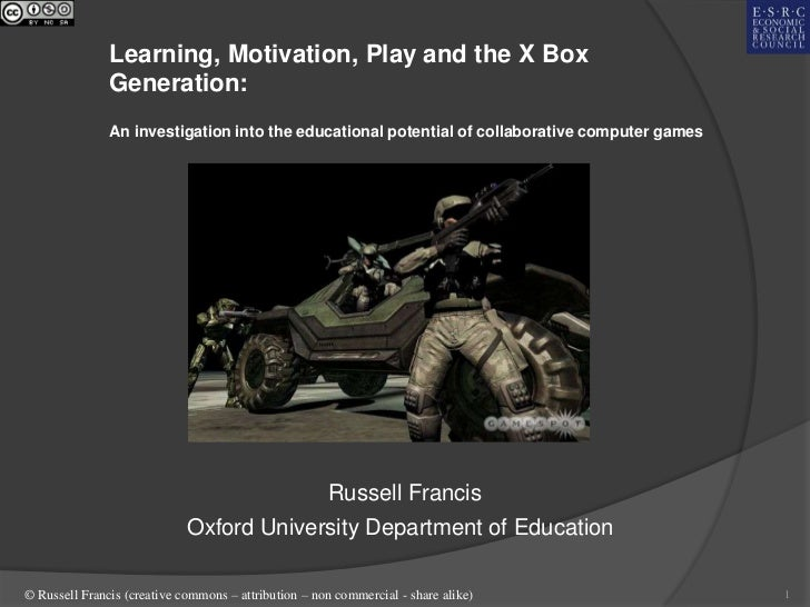 Learning, Motivation, Play and the X Box               Generation:               An investigation into the educational pot...