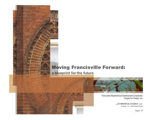 Francisville Neighborhood Development Corporation People For People, Inc. _Interface Studio LLC Klip // Collective August ...