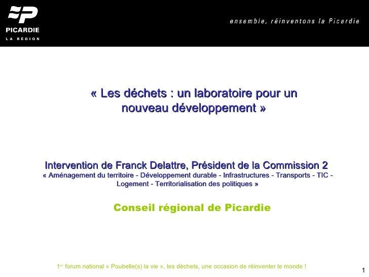 Conseil régional de Picardie «Les déchets : un laboratoire pour un nouveau développement» Intervention de Franck Delattr...