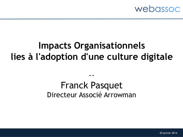 Impacts Organisationnels lies à l'adoption d'une culture digitale --  Franck Pasquet Directeur Associé Arrowman  30 janvie...
