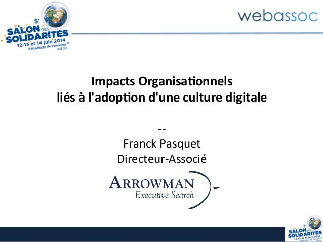 Impacts	   Organisa.onnels	    liés	   à	   l'adop.on	   d'une	   culture	   digitale	    	    -­‐-­‐	    Franck	   Pasque...