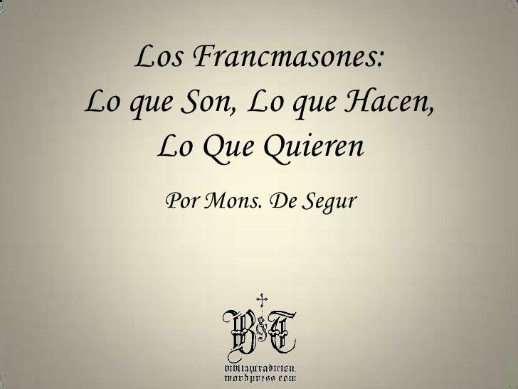 Los Francmasones:<br />Lo que Son, Lo que Hacen,<br />Lo Que Quieren<br />Por Mons. De Segur<br />