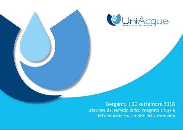 Bergamo | 20 settembre 2018 gestione del servizio idrico integrato a tutela dell'ambiente e a servizio della comunità