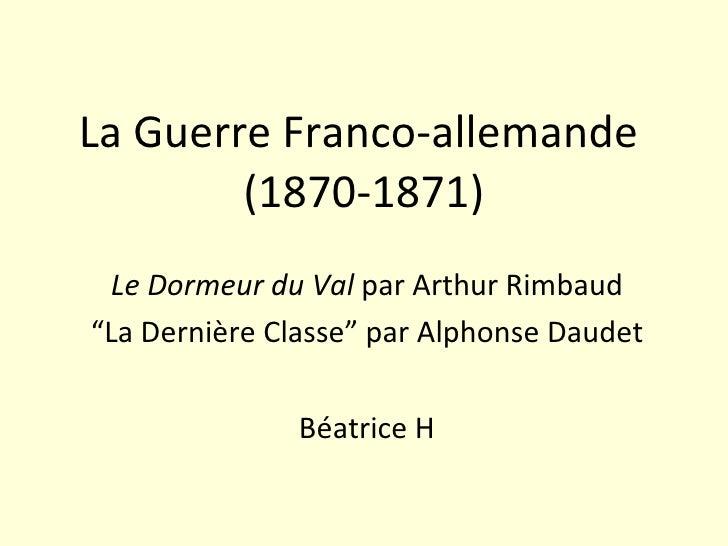 """La Guerre Franco-allemande  (1870-1871) Le Dormeur du Val  par Arthur Rimbaud """" La Dernière Classe"""" par Alphonse Daudet Bé..."""