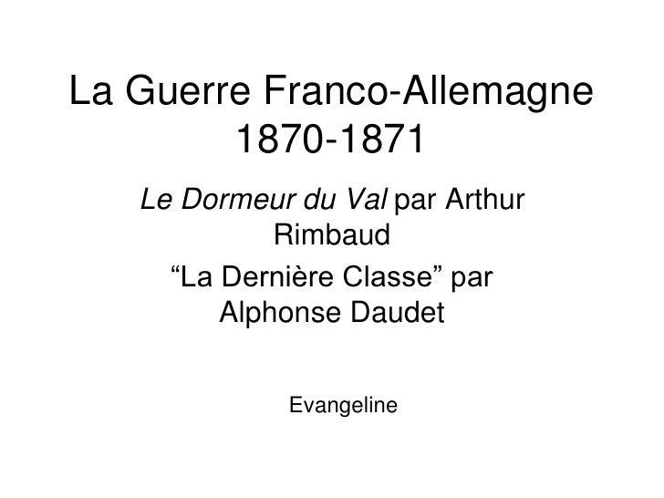 """La Guerre Franco-Allemagne 1870-1871<br />Le Dormeur du Val par Arthur Rimbaud<br />""""La Dernière Classe"""" par Alphonse Daud..."""