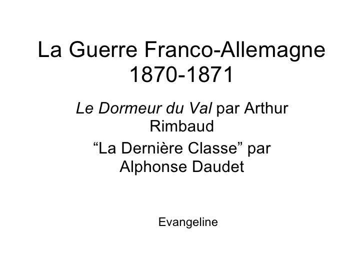 """La Guerre Franco-Allemagne 1870-1871 Le Dormeur du Val  par Arthur Rimbaud """" La Dernière Classe"""" par Alphonse Daudet Evang..."""