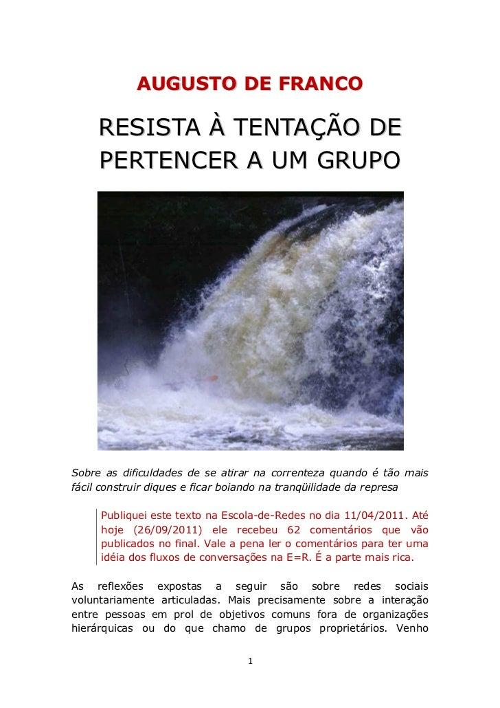 AUGUSTO DE FRANCO    RESISTA À TENTAÇÃO DE    PERTENCER A UM GRUPOSobre as dificuldades de se atirar na correnteza quando ...