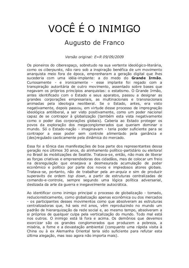 VOCÊ É O INIMIGOAugusto de FrancoVersão original: E=R 09/09/2009Os pioneiros do ciberespaço, sobretudo na sua vertente ide...