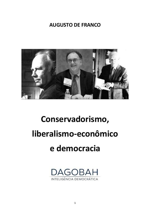 1 AUGUSTO DE FRANCO Conservadorismo, liberalismo-econômico e democracia