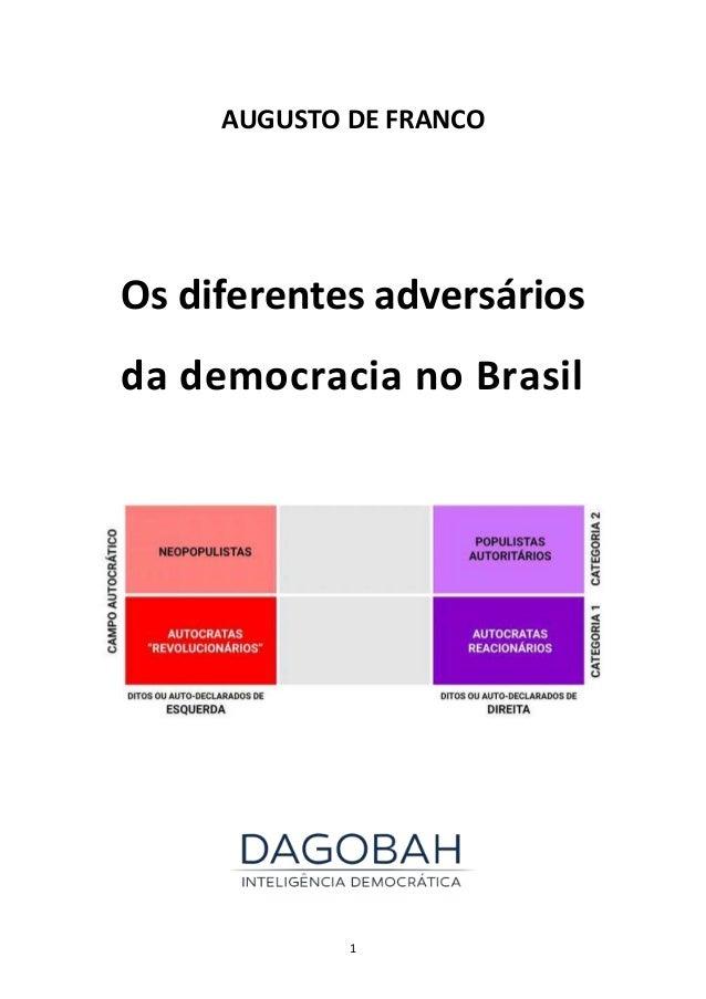 1 AUGUSTO DE FRANCO Os diferentes adversários da democracia no Brasil