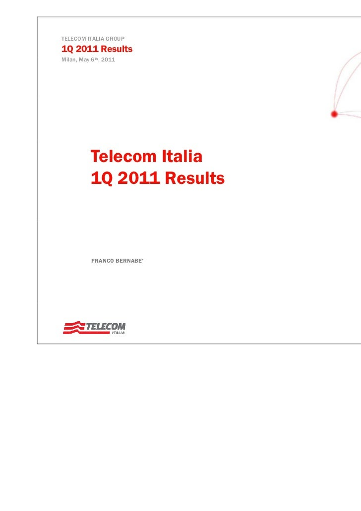 TELECOM ITALIA GROUP1Q 2011 ResultsMilan, May 6th, 2011          Telecom Italia          1Q 2011 Results           FRANCO ...