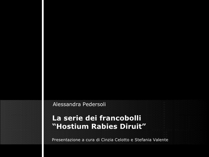 """La serie dei francobolli """"Hostium Rabies Diruit"""" Presentazione a cura di Cinzia Celotto e Stefania Valente Alessandra Pede..."""