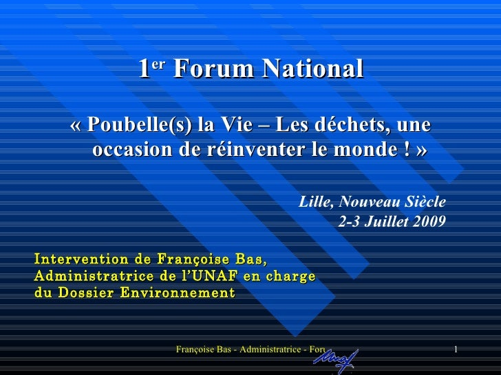 Intervention de Françoise Bas, Administratrice de l'UNAF en charge du Dossier Environnement <ul><li>1 er  Forum National <...