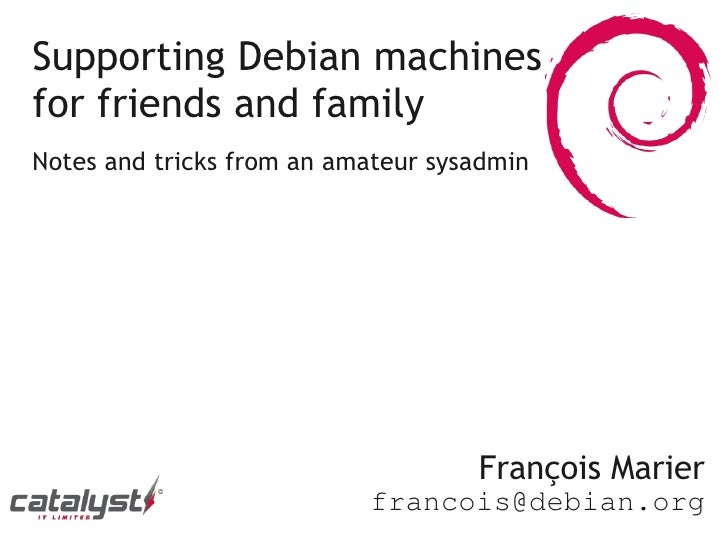 Supporting Debian machines for friends and family Notes and tricks from an amateur sysadmin                               ...