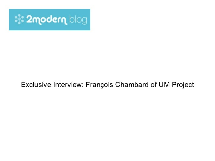 Exclusive Interview: François Chambard of UM Project