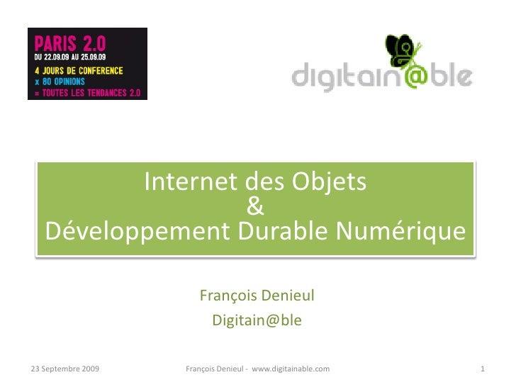 Internet des Objets                    &    Développement Durable Numérique                         François Denieul      ...