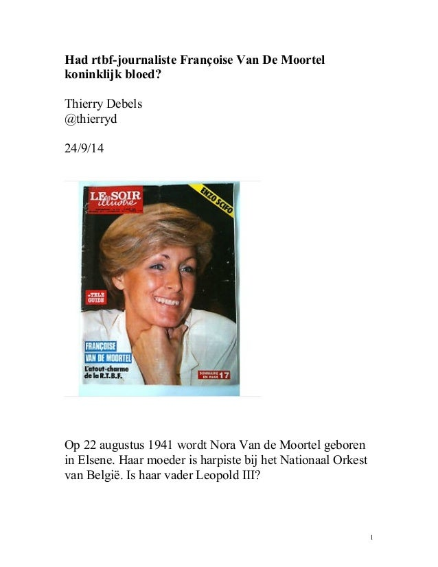 Had rtbf-journaliste Françoise Van De Moortel  koninklijk bloed?  Thierry Debels  @thierryd  24/9/14  Op 22 augustus 1941 ...