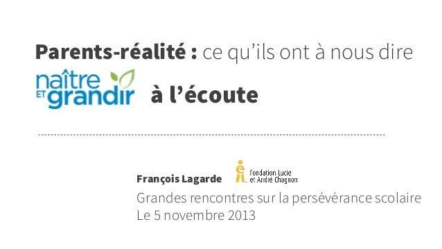 Parents-réalité : ce qu'ils ont à nous dire à l'écoute François Lagarde Grandes rencontres sur la persévérance scolaire Le...