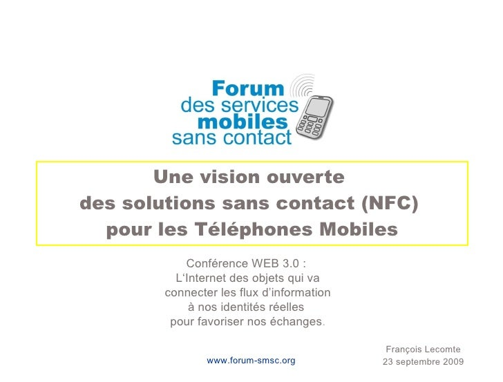 Une vision ouverte  des solutions sans contact (NFC)  pour les Téléphones Mobiles François Lecomte 23 septembre 2009 Confé...
