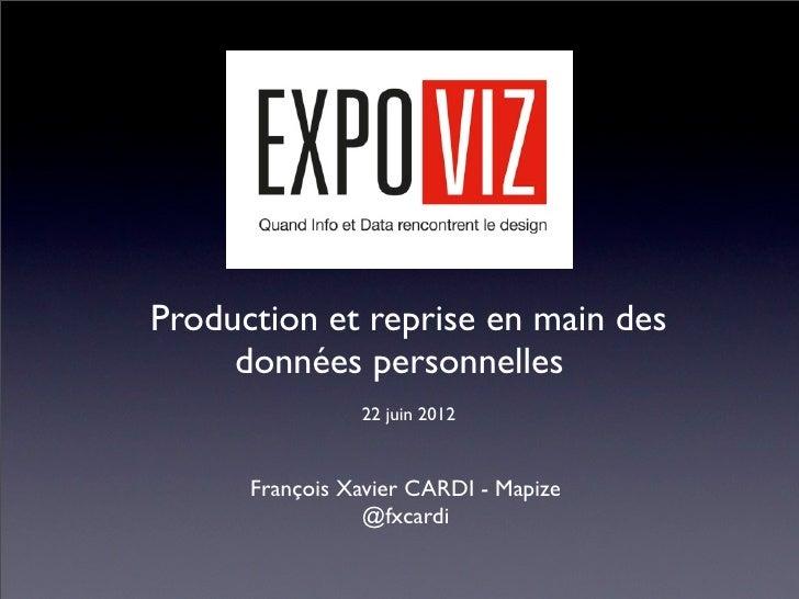 Production et reprise en main des     données personnelles                22 juin 2012      François Xavier CARDI - Mapize...