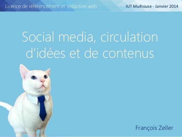 Licence de référencement et rédaction web  IUT Mulhouse - Janvier 2014  Social media, circulation d'idées et de contenus  ...