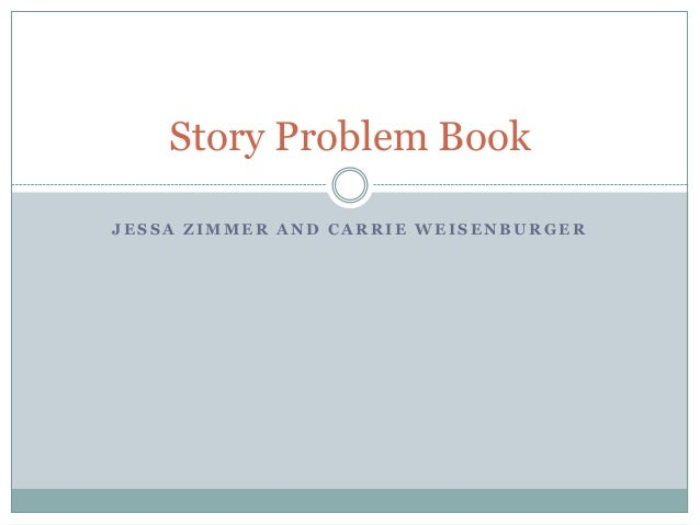 Story Problem Book JESSA ZIMMER AND CARRIE WEISENBURGER