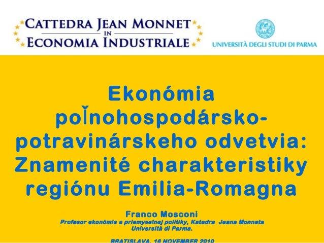Ekonómia po nohospodársko-ľ potravinárskeho odvetvia: Znamenité charakteristiky regiónu Emilia-Romagna Franco Mosconi Prof...