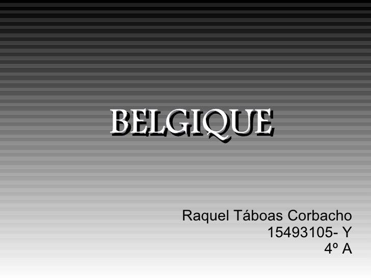 BELGIQUE   Raquel Táboas Corbacho              15493105- Y                      4º A