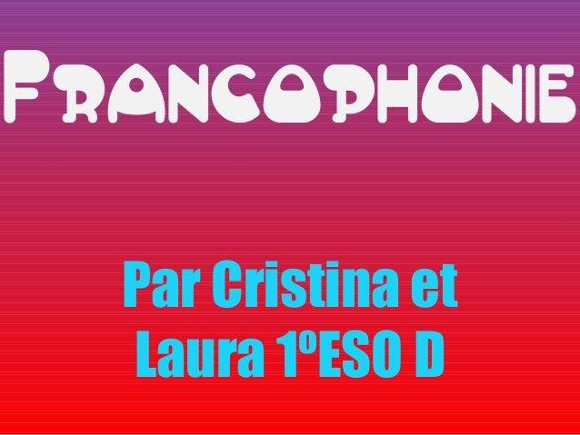Francophonie  Par Cristina et  Laura 1ºESO D