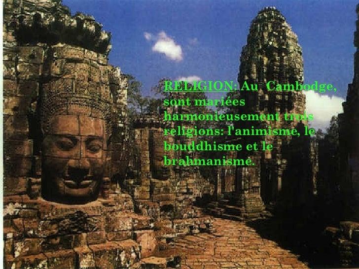 RELIGION : Au  Cambodge, sont mariées harmonieusement trois religions: l'animisme, le bouddhisme et le brahmanisme.