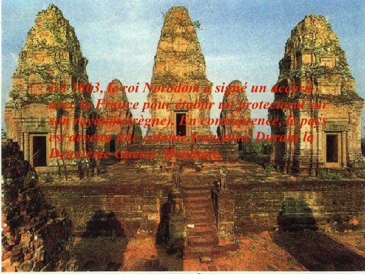 En 1863, le roi Norodom a signé un accord avec la France pour établir un protectorat sur son royaume(règne). En conséquenc...