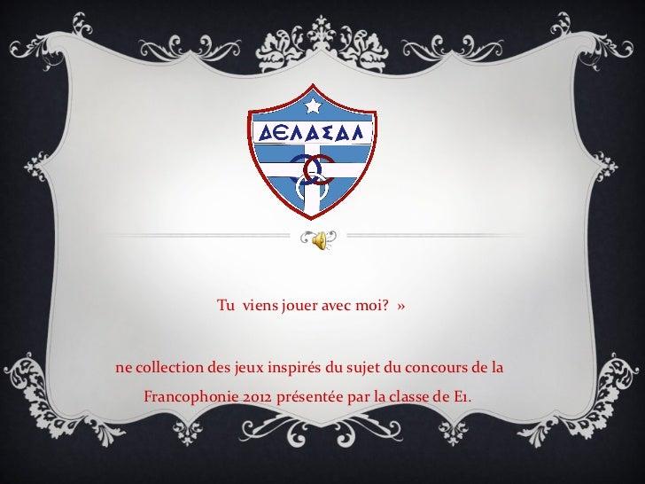 Tuviensjoueravecmoi?»necollectiondesjeuxinspirésdusujetduconcoursdela    Francophonie2012présentéepa...