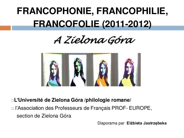 FRANCOPHONIE, FRANCOPHILIE,        FRANCOFOLIE (2011-2012)                    A Zielona Góra   L'Université de Zielona Gó...