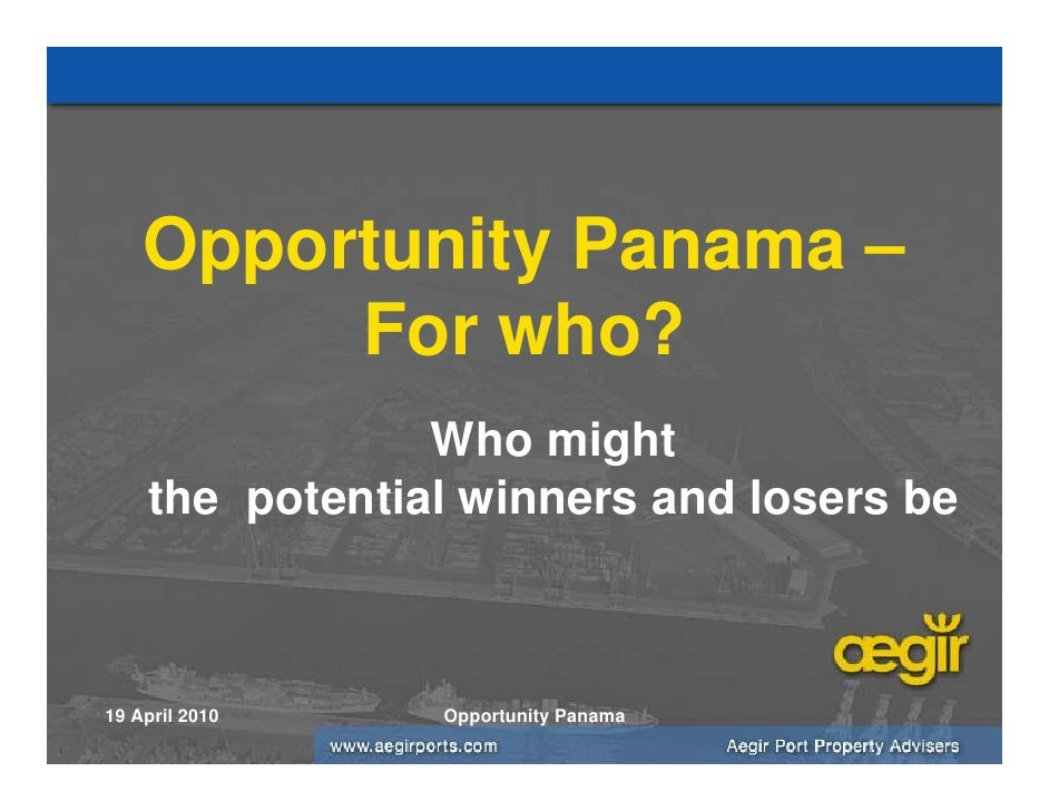 Opportunity Panama –          For who?                 Who might     the potential winners and losers be    19 April 2010 ...