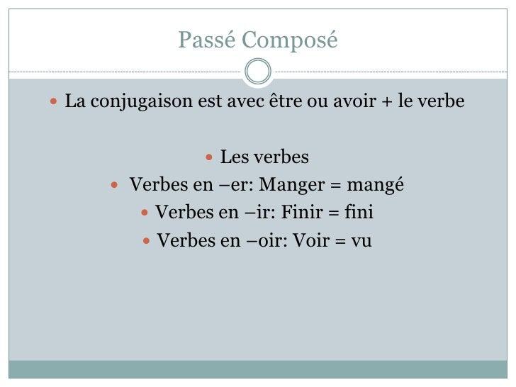 Passé Composé La conjugaison est avec être ou avoir + le verbe                   Les verbes        Verbes en –er: Mange...